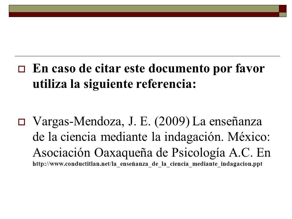 En caso de citar este documento por favor utiliza la siguiente referencia: Vargas-Mendoza, J. E. (2009) La enseñanza de la ciencia mediante la indagac