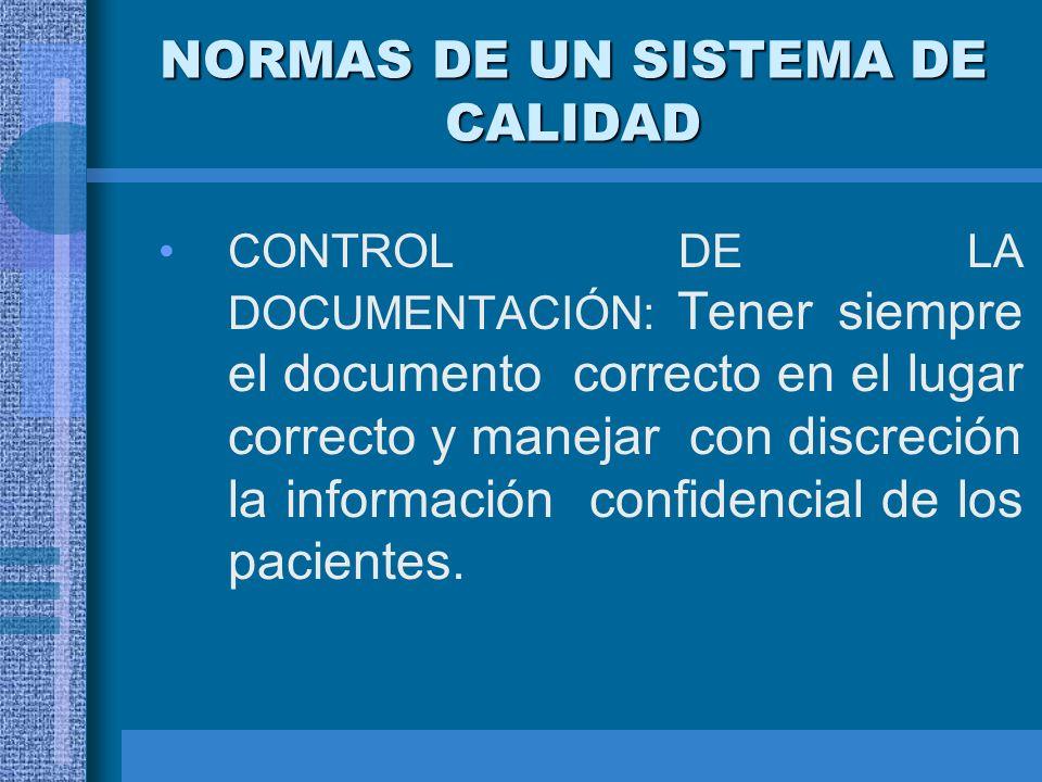 NORMAS DE UN SISTEMA DE CALIDAD CONTROL DE LA DOCUMENTACIÓN: Tener siempre el documento correcto en el lugar correcto y manejar con discreción la info