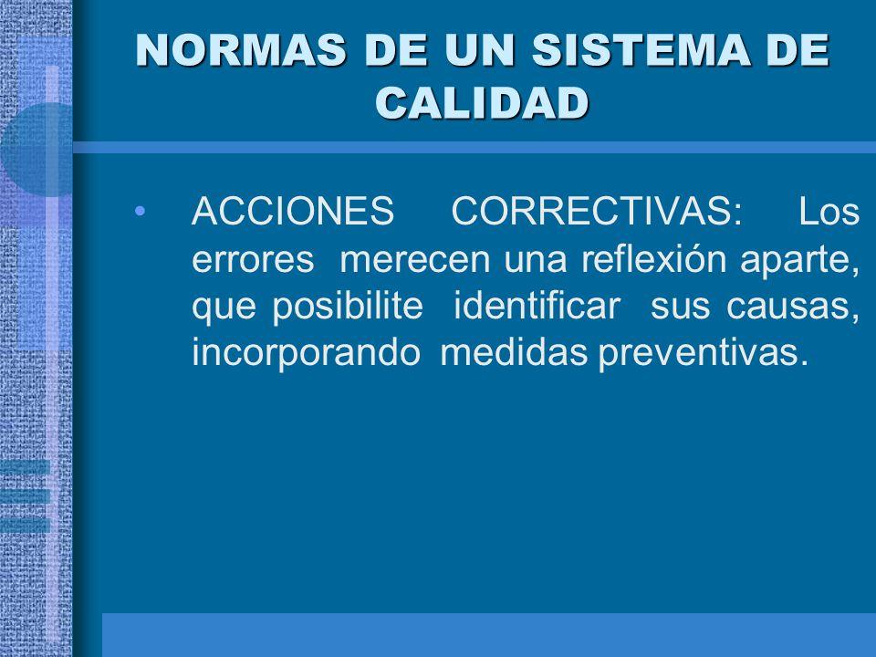 NORMAS DE UN SISTEMA DE CALIDAD ACCIONES CORRECTIVAS: Los errores merecen una reflexión aparte, que posibilite identificar sus causas, incorporando me