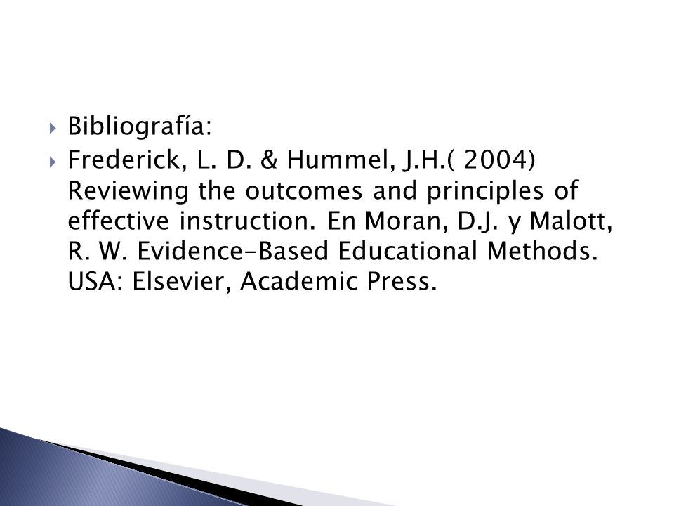 Bibliografía: Frederick, L. D. & Hummel, J.H.( 2004) Reviewing the outcomes and principles of effective instruction. En Moran, D.J. y Malott, R. W. Ev