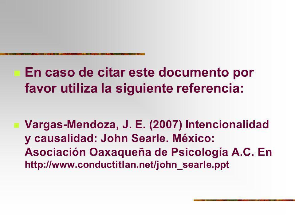 En caso de citar este documento por favor utiliza la siguiente referencia: Vargas-Mendoza, J. E. (2007) Intencionalidad y causalidad: John Searle. Méx