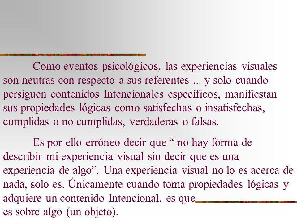 Como eventos psicológicos, las experiencias visuales son neutras con respecto a sus referentes... y solo cuando persiguen contenidos Intencionales esp