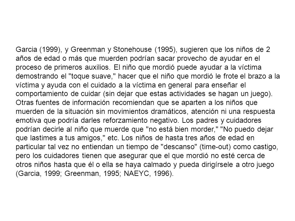 Garcia (1999), y Greenman y Stonehouse (1995), sugieren que los niños de 2 años de edad o más que muerden podrían sacar provecho de ayudar en el proce