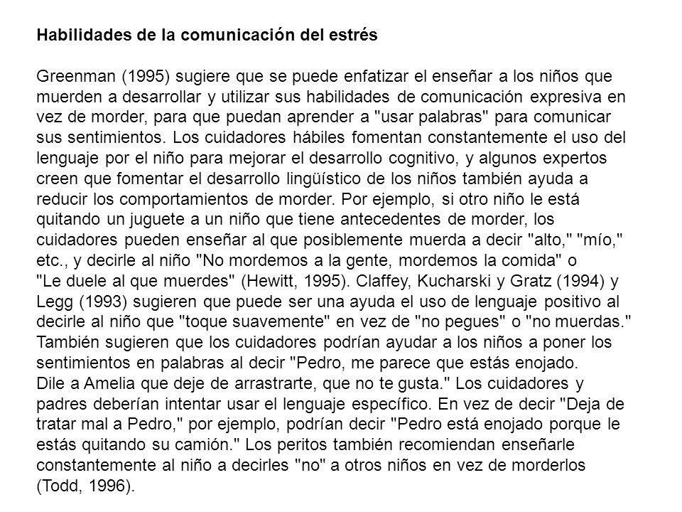 Habilidades de la comunicación del estrés Greenman (1995) sugiere que se puede enfatizar el enseñar a los niños que muerden a desarrollar y utilizar s