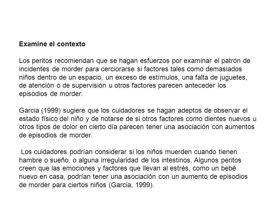 Examine el contexto Los peritos recomiendan que se hagan esfuerzos por examinar el patrón de incidentes de morder para cerciorarse si factores tales c
