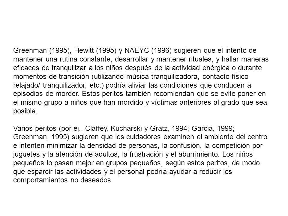 Greenman (1995), Hewitt (1995) y NAEYC (1996) sugieren que el intento de mantener una rutina constante, desarrollar y mantener rituales, y hallar mane