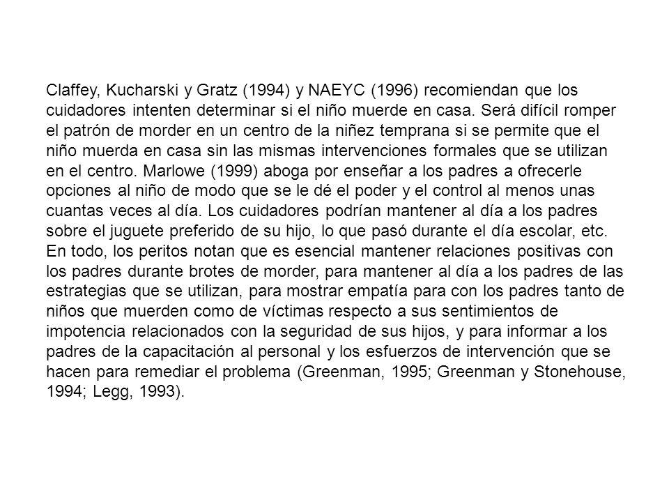 Claffey, Kucharski y Gratz (1994) y NAEYC (1996) recomiendan que los cuidadores intenten determinar si el niño muerde en casa. Será difícil romper el