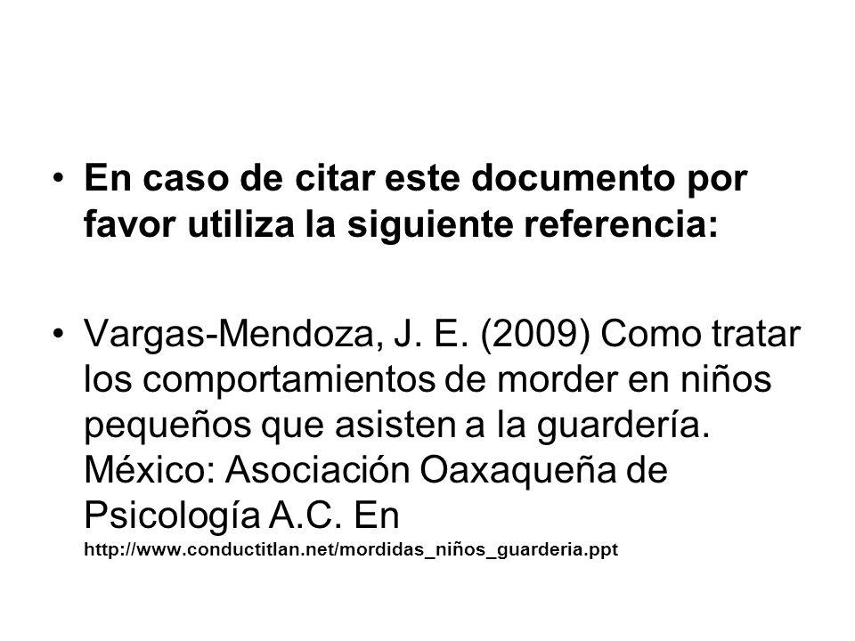 En caso de citar este documento por favor utiliza la siguiente referencia: Vargas-Mendoza, J. E. (2009) Como tratar los comportamientos de morder en n