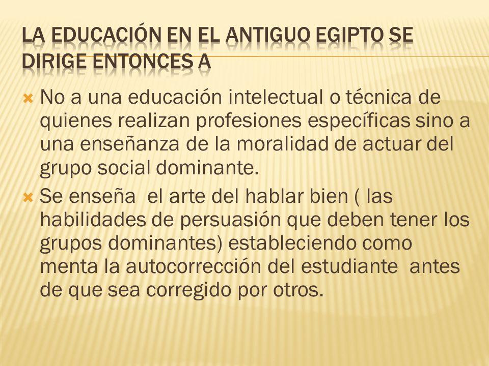 No a una educación intelectual o técnica de quienes realizan profesiones específicas sino a una enseñanza de la moralidad de actuar del grupo social d