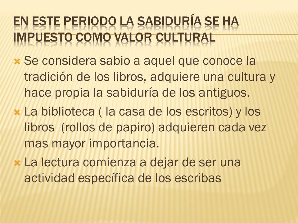 Se considera sabio a aquel que conoce la tradición de los libros, adquiere una cultura y hace propia la sabiduría de los antiguos. La biblioteca ( la