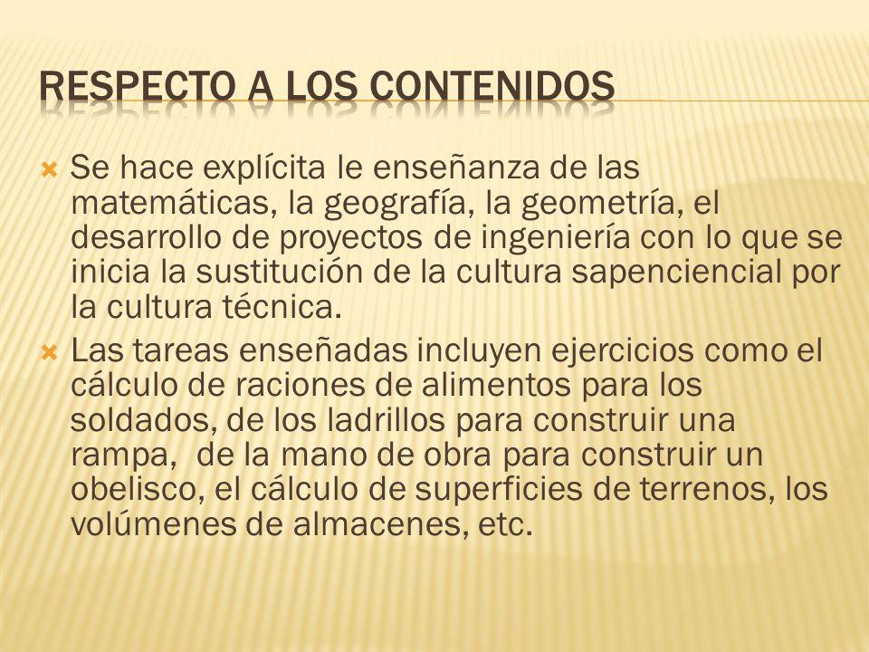 Se hace explícita le enseñanza de las matemáticas, la geografía, la geometría, el desarrollo de proyectos de ingeniería con lo que se inicia la sustit