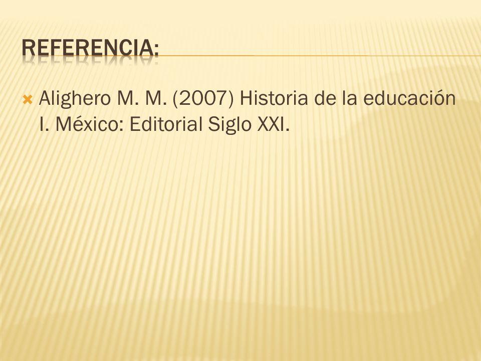 Alighero M. M. (2007) Historia de la educación I. México: Editorial Siglo XXI.