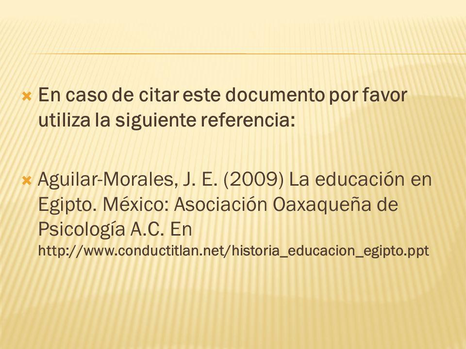 En caso de citar este documento por favor utiliza la siguiente referencia: Aguilar-Morales, J. E. (2009) La educación en Egipto. México: Asociación Oa