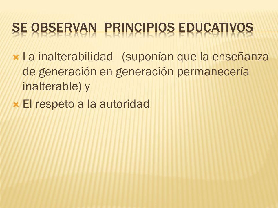 La inalterabilidad (suponían que la enseñanza de generación en generación permanecería inalterable) y El respeto a la autoridad