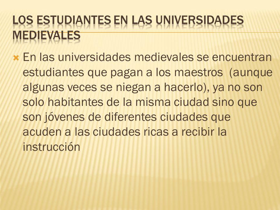 En las universidades medievales se encuentran estudiantes que pagan a los maestros (aunque algunas veces se niegan a hacerlo), ya no son solo habitant