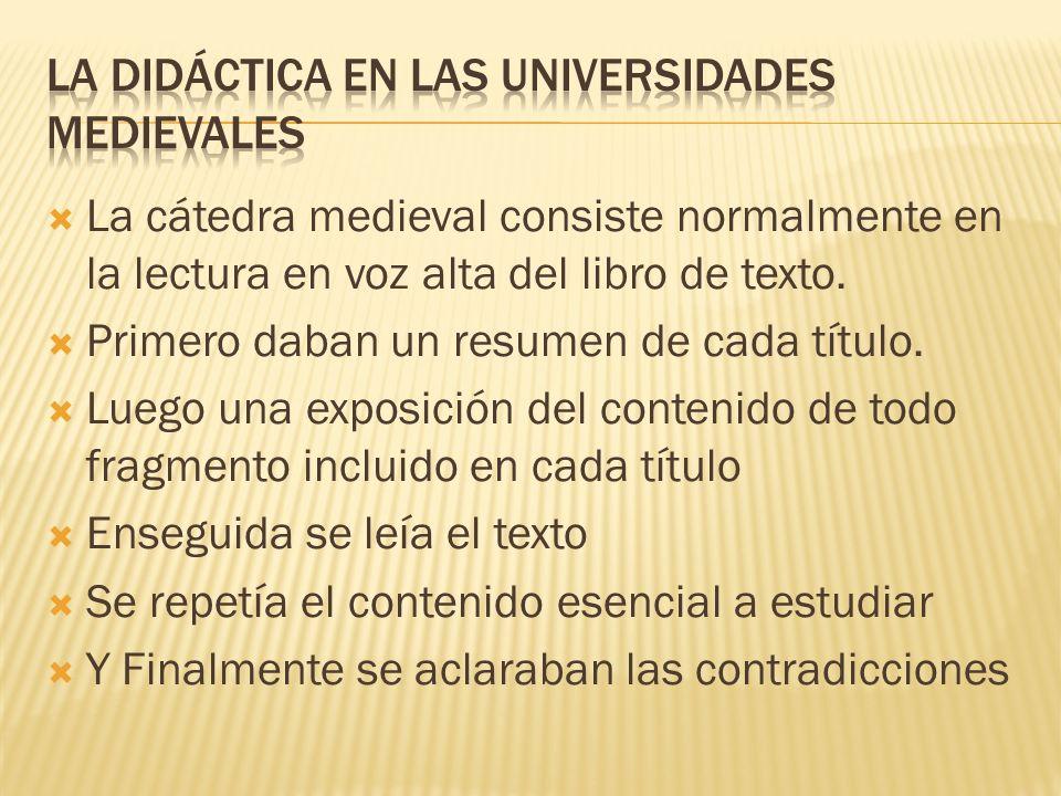 La cátedra medieval consiste normalmente en la lectura en voz alta del libro de texto. Primero daban un resumen de cada título. Luego una exposición d