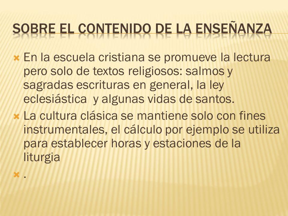 En la escuela cristiana se promueve la lectura pero solo de textos religiosos: salmos y sagradas escrituras en general, la ley eclesiástica y algunas