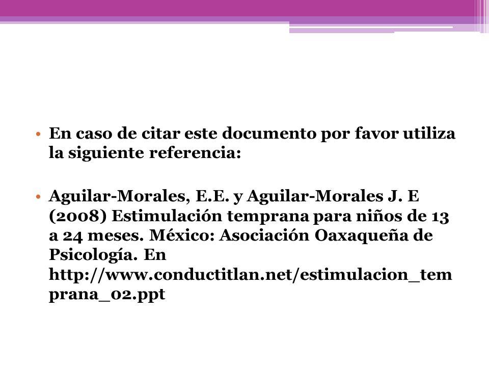 En caso de citar este documento por favor utiliza la siguiente referencia: Aguilar-Morales, E.E. y Aguilar-Morales J. E (2008) Estimulación temprana p
