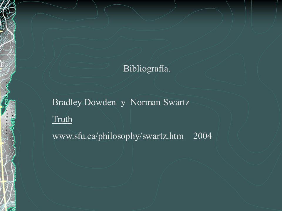 Bibliografía. Bradley Dowden y Norman Swartz Truth www.sfu.ca/philosophy/swartz.htm2004