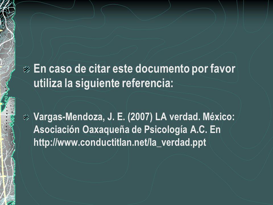 En caso de citar este documento por favor utiliza la siguiente referencia: Vargas-Mendoza, J. E. (2007) LA verdad. México: Asociación Oaxaqueña de Psi