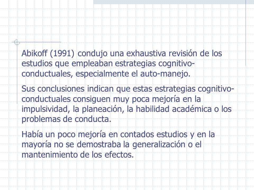 Abikoff (1991) condujo una exhaustiva revisión de los estudios que empleaban estrategias cognitivo- conductuales, especialmente el auto-manejo. Sus co