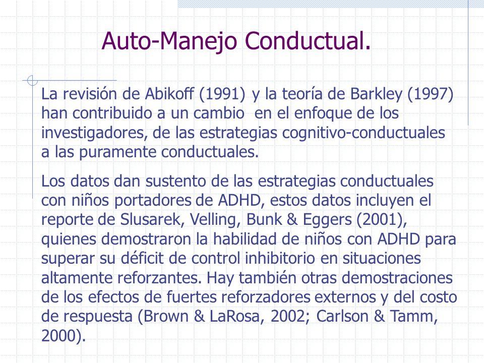 Auto-Manejo Conductual. La revisión de Abikoff (1991) y la teoría de Barkley (1997) han contribuido a un cambio en el enfoque de los investigadores, d