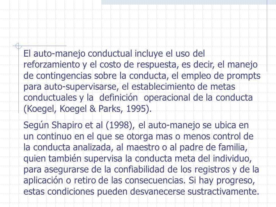 El auto-manejo conductual incluye el uso del reforzamiento y el costo de respuesta, es decir, el manejo de contingencias sobre la conducta, el empleo