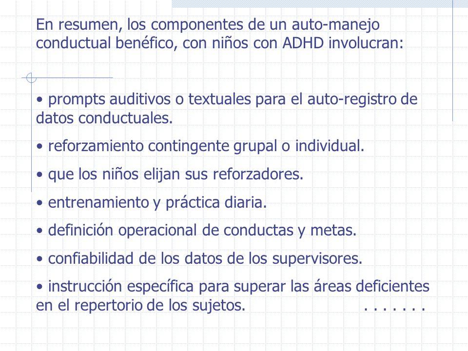 En resumen, los componentes de un auto-manejo conductual benéfico, con niños con ADHD involucran: prompts auditivos o textuales para el auto-registro
