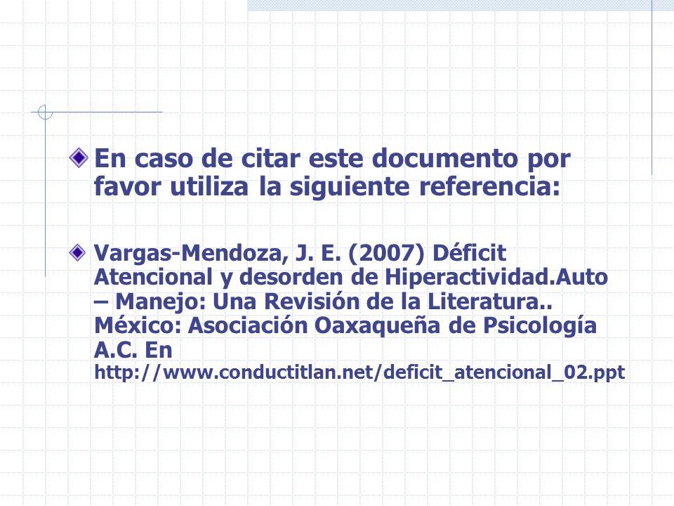 En caso de citar este documento por favor utiliza la siguiente referencia: Vargas-Mendoza, J. E. (2007) Déficit Atencional y desorden de Hiperactivida