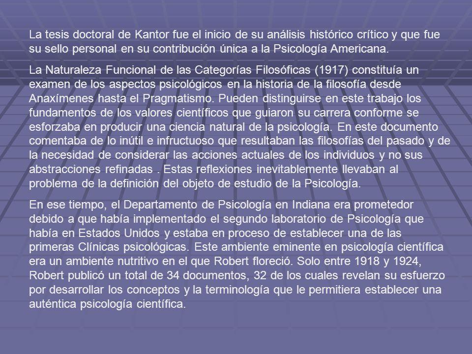 La tesis doctoral de Kantor fue el inicio de su análisis histórico crítico y que fue su sello personal en su contribución única a la Psicología Americana.