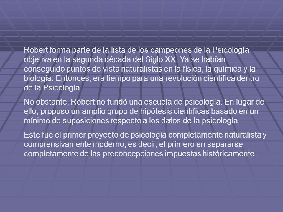 Robert forma parte de la lista de los campeones de la Psicología objetiva en la segunda década del Siglo XX. Ya se habían conseguido puntos de vista n
