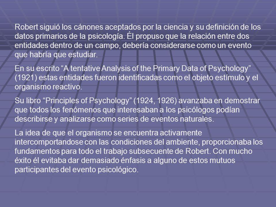 Robert siguió los cánones aceptados por la ciencia y su definición de los datos primarios de la psicología. Él propuso que la relación entre dos entid