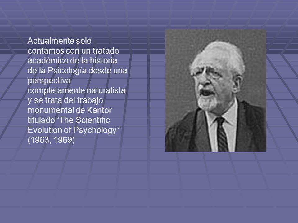 Actualmente solo contamos con un tratado académico de la historia de la Psicología desde una perspectiva completamente naturalista y se trata del trab