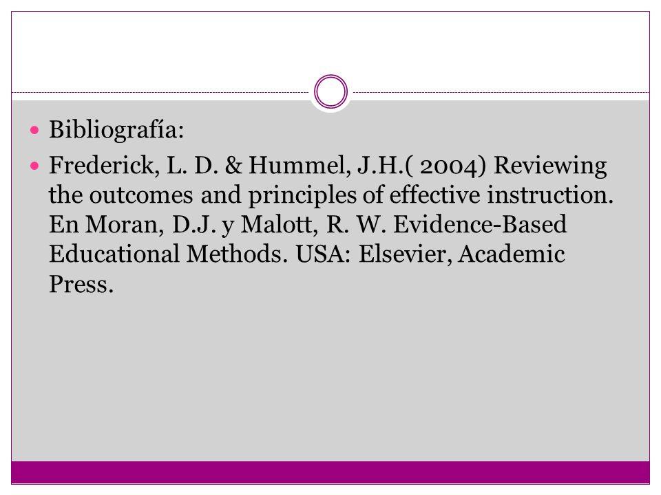 Bibliografía: Frederick, L. D. & Hummel, J.H.( 2004) Reviewing the outcomes and principles of effective instruction. En Moran, D.J. y Malott, R. W. Ev