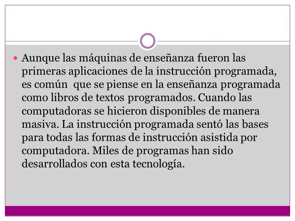 Aunque las máquinas de enseñanza fueron las primeras aplicaciones de la instrucción programada, es común que se piense en la enseñanza programada como