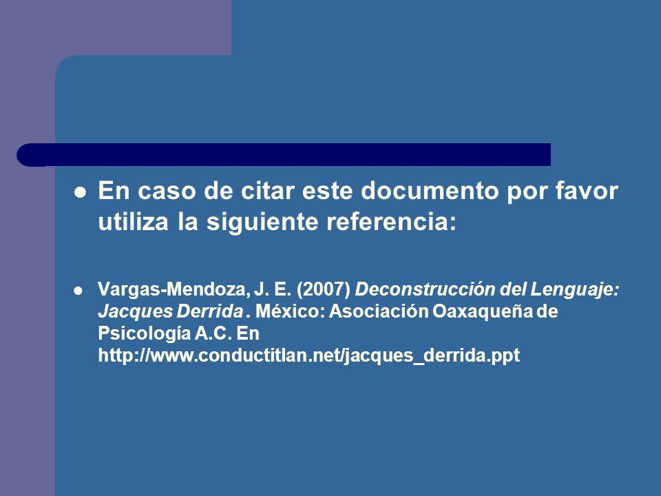 En caso de citar este documento por favor utiliza la siguiente referencia: Vargas-Mendoza, J. E. (2007) Deconstrucción del Lenguaje: Jacques Derrida.