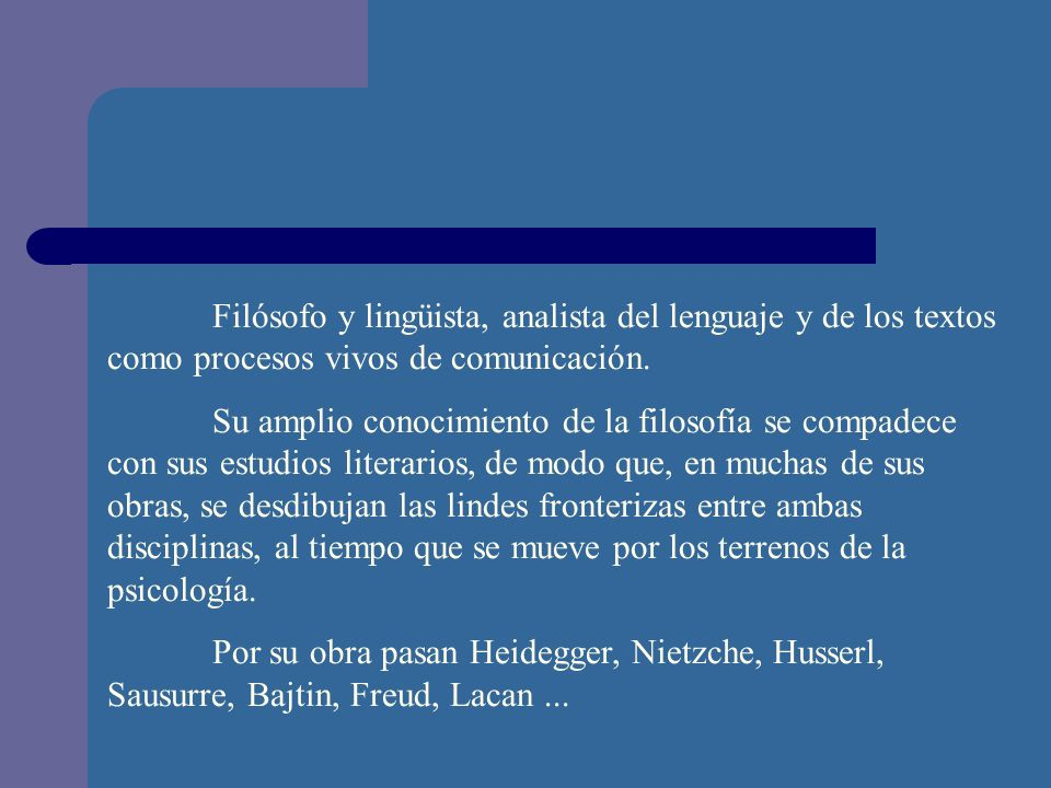 Filósofo y lingüista, analista del lenguaje y de los textos como procesos vivos de comunicación. Su amplio conocimiento de la filosofía se compadece c