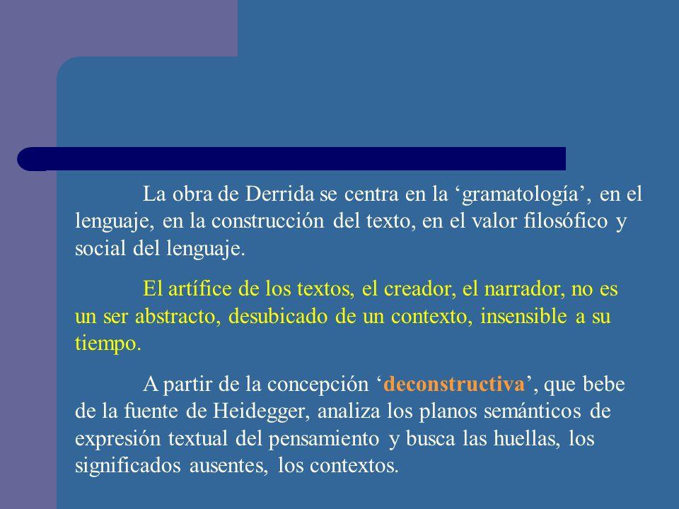 La obra de Derrida se centra en la gramatología, en el lenguaje, en la construcción del texto, en el valor filosófico y social del lenguaje. El artífi