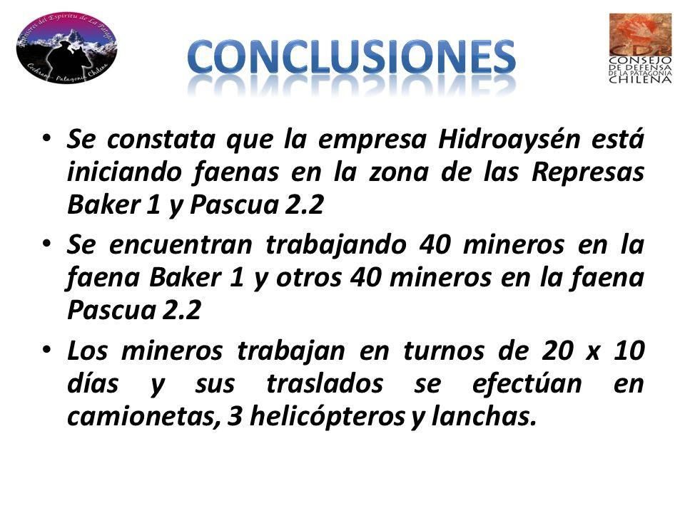 Se constata que la empresa Hidroaysén está iniciando faenas en la zona de las Represas Baker 1 y Pascua 2.2 Se encuentran trabajando 40 mineros en la