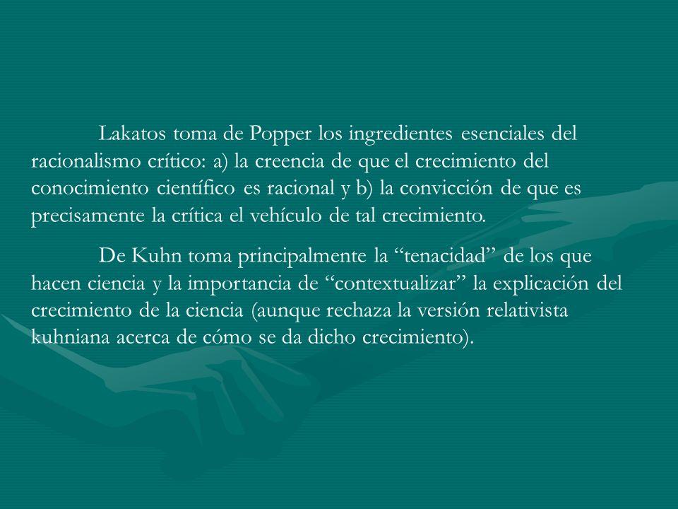 Lakatos toma de Popper los ingredientes esenciales del racionalismo crítico: a) la creencia de que el crecimiento del conocimiento científico es racio