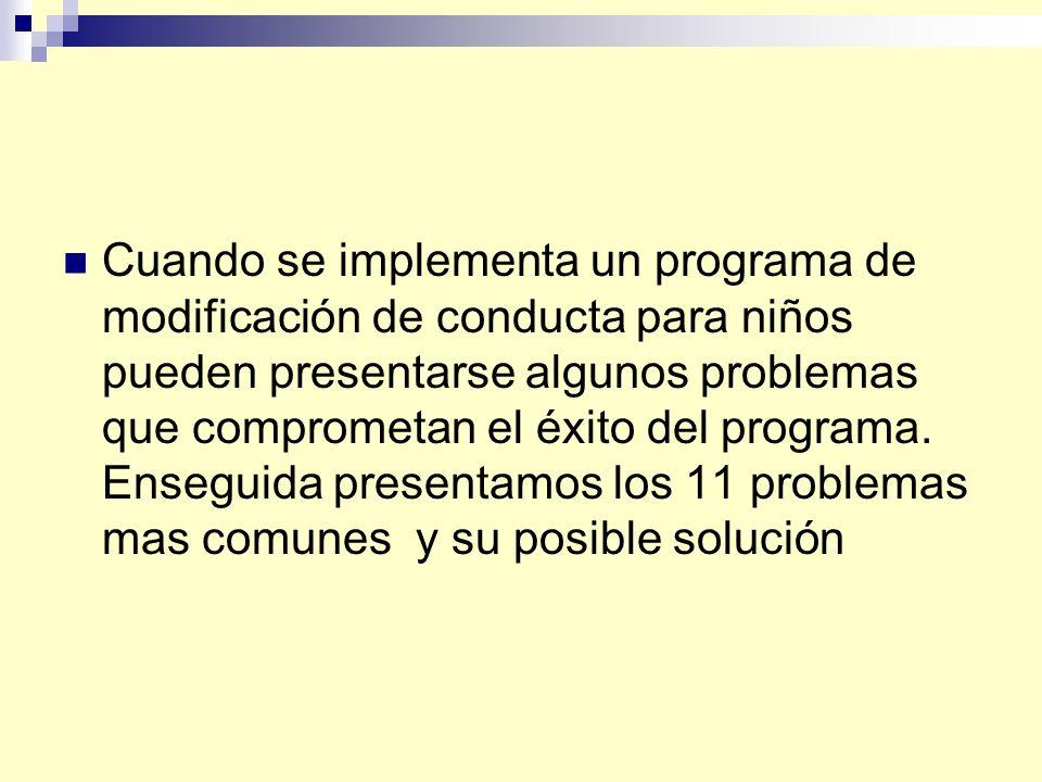 PROBLEMA 11 En el programa no se incluyeron algunos cambios ambientales básicos que influyen en la conducta meta.