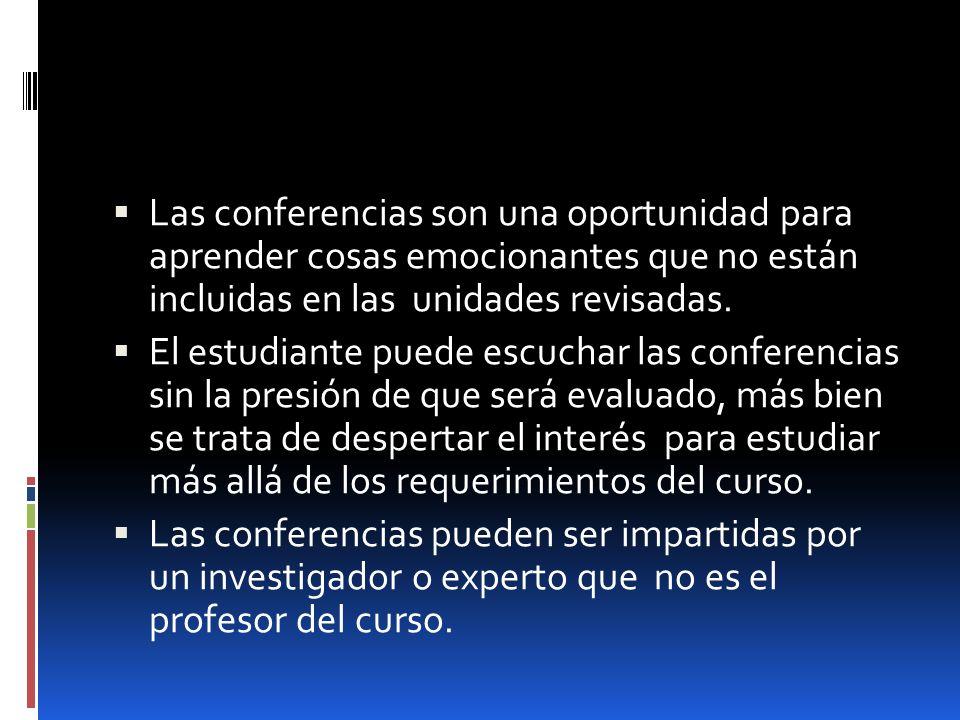 Las conferencias son una oportunidad para aprender cosas emocionantes que no están incluidas en las unidades revisadas. El estudiante puede escuchar l