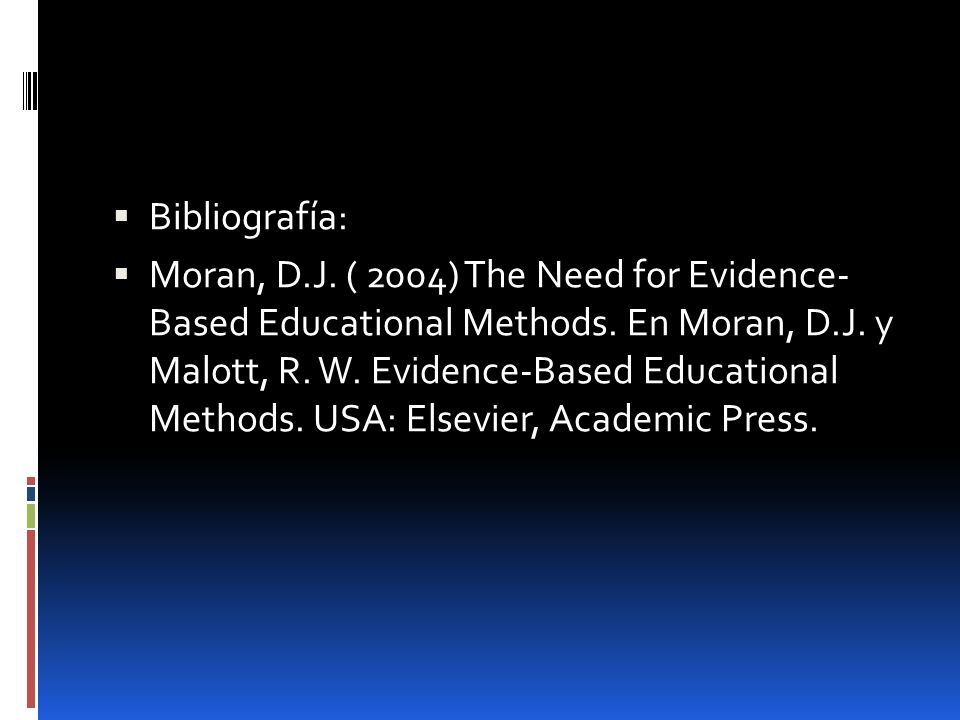 Bibliografía: Moran, D.J. ( 2004) The Need for Evidence- Based Educational Methods. En Moran, D.J. y Malott, R. W. Evidence-Based Educational Methods.