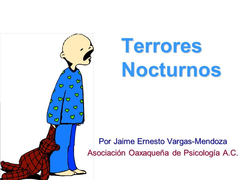 Terrores Nocturnos Por Jaime Ernesto Vargas-Mendoza Asociación Oaxaqueña de Psicología A.C.
