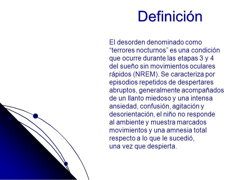 Definición El desorden denominado como terrores nocturnos es una condición que ocurre durante las etapas 3 y 4 del sueño sin movimientos oculares rápi