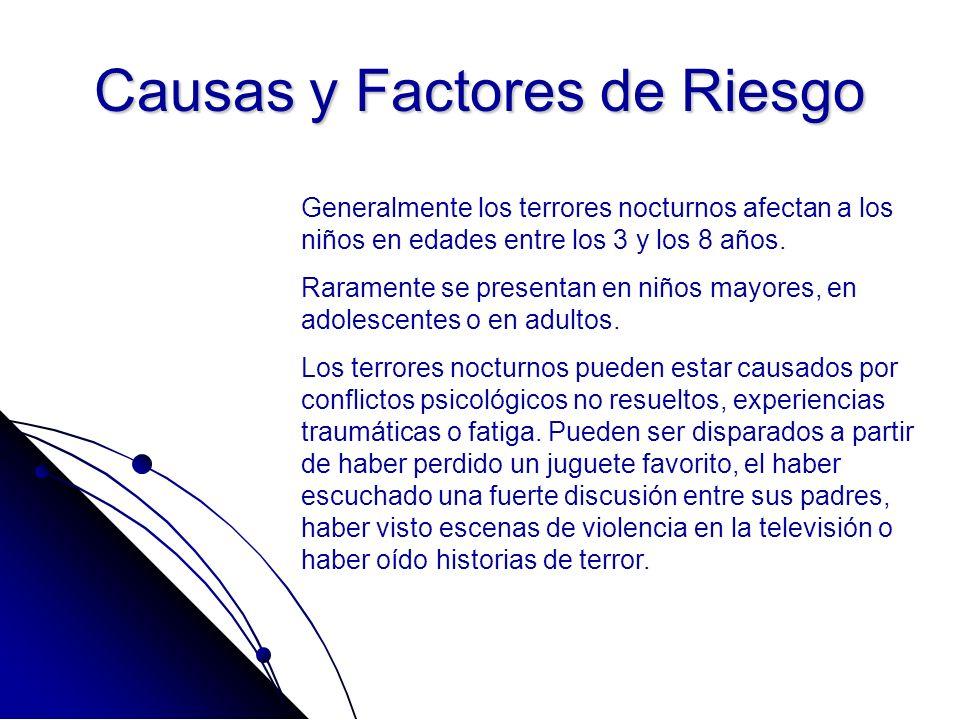 Causas y Factores de Riesgo Generalmente los terrores nocturnos afectan a los niños en edades entre los 3 y los 8 años. Raramente se presentan en niño