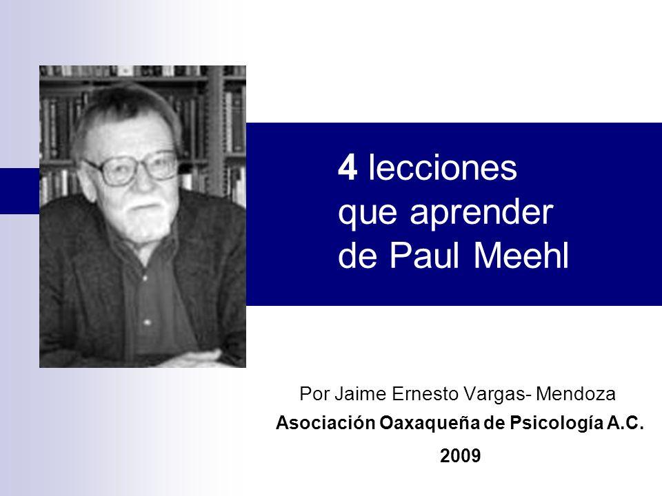 4 lecciones que aprender de Paul Meehl Por Jaime Ernesto Vargas- Mendoza Asociación Oaxaqueña de Psicología A.C.