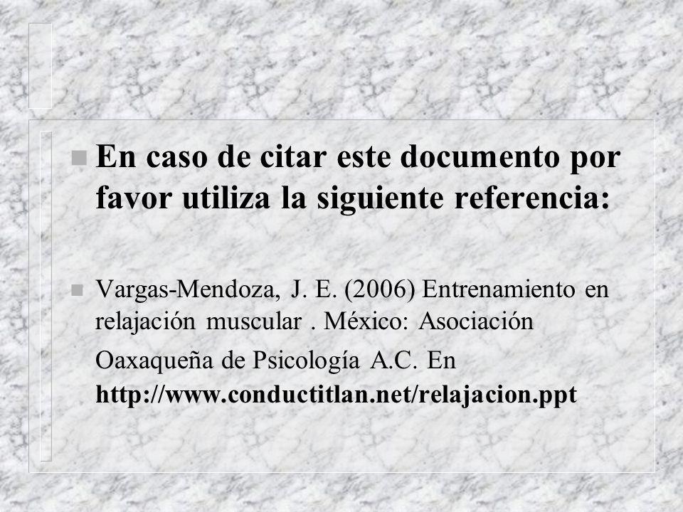 n En caso de citar este documento por favor utiliza la siguiente referencia: n Vargas-Mendoza, J. E. (2006) Entrenamiento en relajación muscular. Méxi