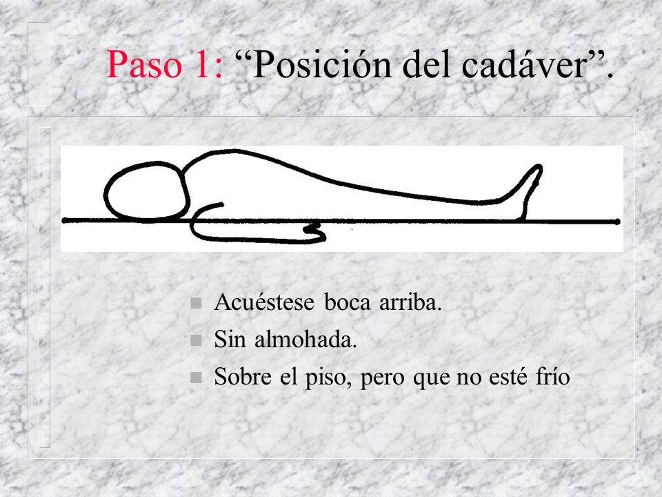 Paso 1: Posición del cadáver. n Acuéstese boca arriba. n Sin almohada. n Sobre el piso, pero que no esté frío