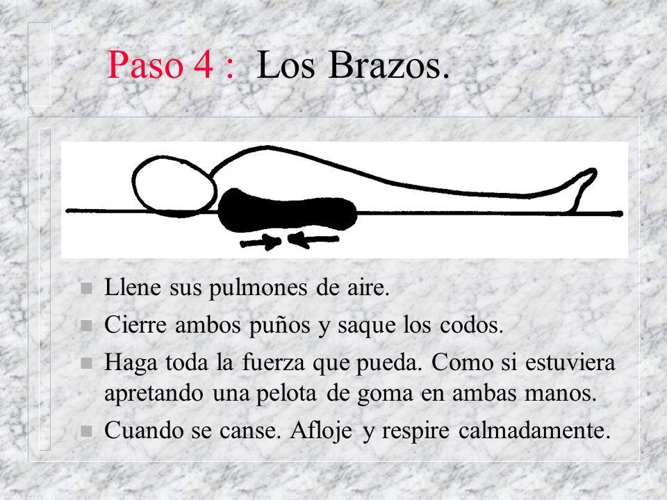 Paso 4 : Los Brazos. n Llene sus pulmones de aire. n Cierre ambos puños y saque los codos. n Haga toda la fuerza que pueda. Como si estuviera apretand